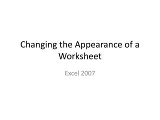 Changing the Appearance of a Worksheet