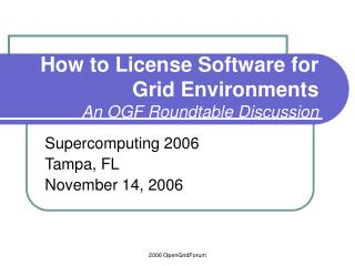 How to License Software for Grid Environments An OGF Roundtable Discussion