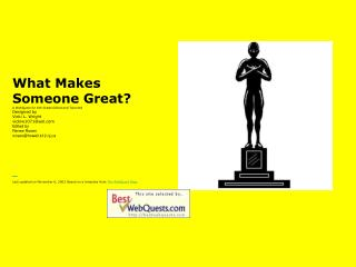 What Makes  Someone Great? A WebQuest for 6th Grade Gifted and Talented Designed by