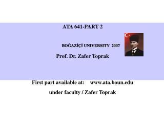 ATA 641-PART 2 BOĞAZİÇİ UNIVERSITY  2007 Prof. Dr. Zafer Toprak