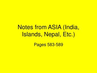 Notes from ASIA (India, Islands, Nepal, Etc.)