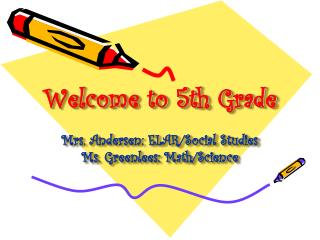 Welcome to 5th Grade Mrs. Andersen: ELAR/Social Studies Ms.  Greenlees : Math/Science