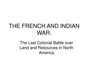 THE FRENCH AND INDIAN WAR: