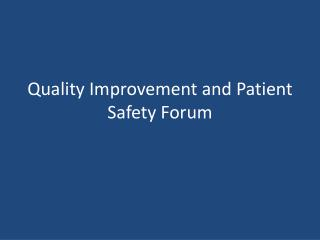 Quality  Improvement and Patient Safety Forum