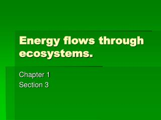 Energy flows through ecosystems.