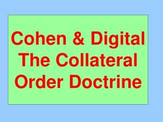 Cohen & Digital  The Collateral Order Doctrine