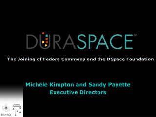 The Joining of Fedora Commons and the DSpace Foundation