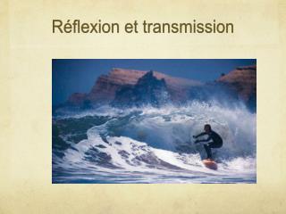 R flexion et transmission