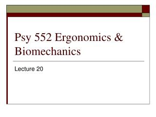 Psy 552 Ergonomics & Biomechanics