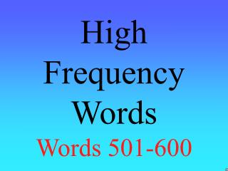 High Frequency Words Words 501-600