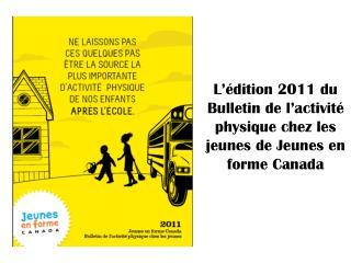 L  dition 2011 du Bulletin de l activit  physique chez les jeunes de Jeunes en forme Canada