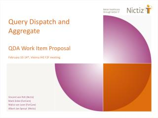 Query Dispatch and Aggregate QDA Work Item Proposal February 10-14 th , Vienna IHE F2F meeting