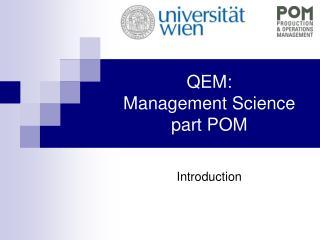 QEM:  Management Science part POM