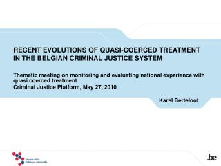 RECENT EVOLUTIONS OF QUASI-COERCED TREATMENT IN THE BELGIAN CRIMINAL JUSTICE SYSTEM