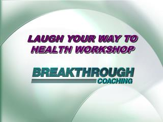 LAUGH YOUR WAY TO HEALTH WORKSHOP