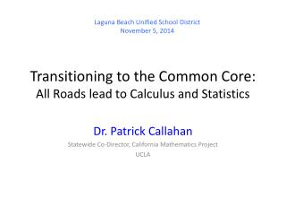 Transitioning to the Common Core: All Roads lead to Calculus and Statistics