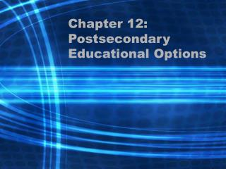 Chapter 12: Postsecondary Educational Options