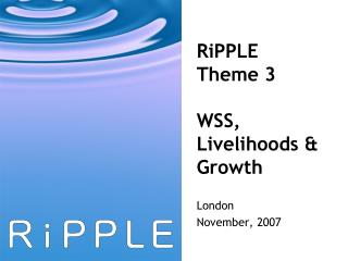 RiPPLE Theme 3 WSS, Livelihoods & Growth
