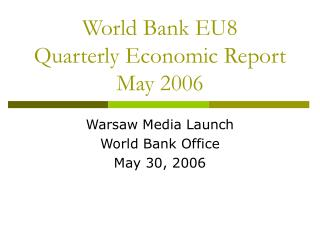 World Bank EU8 Quarterly Economic Report May 2006