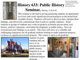 History 633: Public History Seminar,  Monday 5:30-8:30