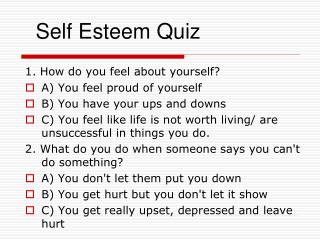1. How do you feel about yourself? A) You feel proud of yourself B) You have your ups and downs