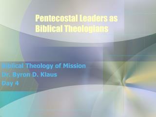 Pentecostal Leaders as  Biblical Theologians