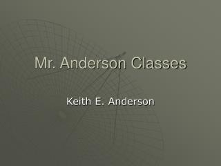 Mr. Anderson Classes