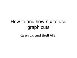 How to and how  not  to use graph cuts