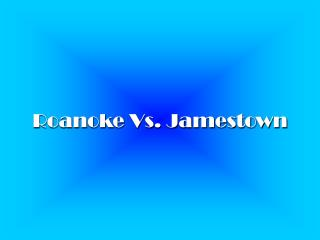 Roanoke Vs. Jamestown