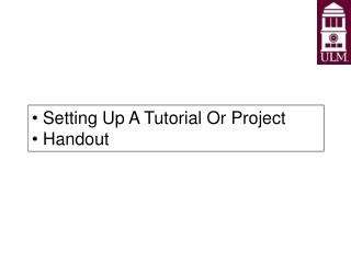 Setting Up A Tutorial Or Project  Handout
