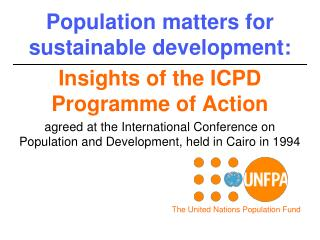 Population matters for sustainable development: Insights of the ICPD Programme of Action agreed at the International Con
