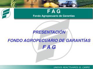 F A G  Fondo Agropecuario de Garantías