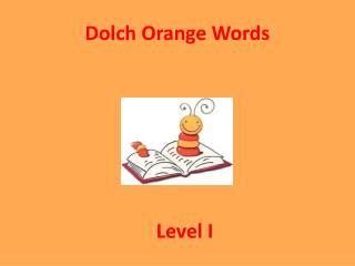 Dolch  Orange Words