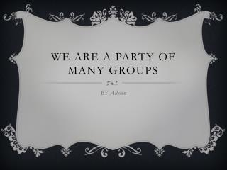 We Are A Party of Many Groups