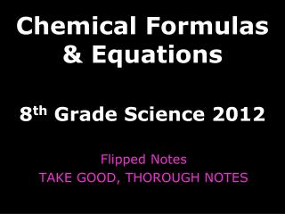 Chemical Formulas & Equations 8 th  Grade Science 2012