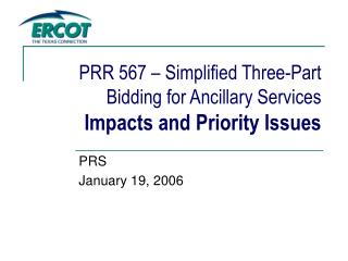 PRR 567 – Simplified Three-Part Bidding for Ancillary Services Impacts and Priority Issues