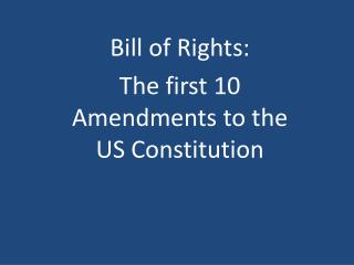 Bill of Rights: The first 10 Amendments to the US Constitution