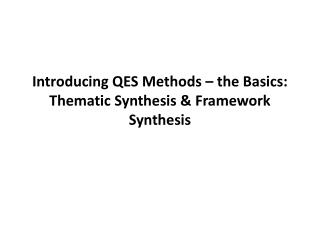 Introducing QES Methods – the  Basics: Thematic Synthesis & Framework Synthesis