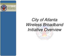 City of Atlanta Wireless Broadband Initiative Overview