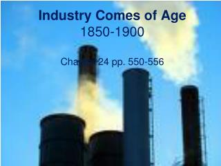 Industry Comes of Age 1850-1900 Chapter 24 pp. 550-556