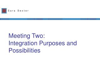 Meeting Two:  Integration Purposes and Possibilities
