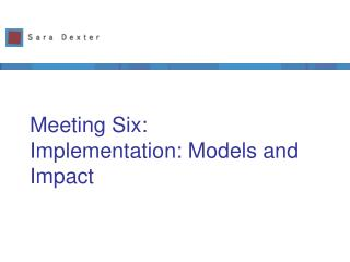 Meeting Six:  Implementation: Models and Impact