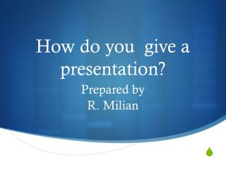 How do you  give a presentation?