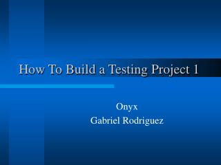 How To Build a Testing Project 1