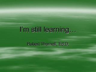 I'm still learning…