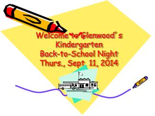 Welcome to Glenwood � s Kindergarten  Back-to-School Night Thurs., Sept. 11, 2014