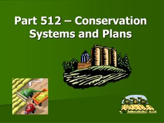Part 512 – Conservation Systems and Plans
