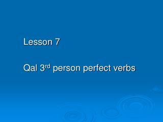 Lesson 7 Qal  3 rd  person perfect verbs