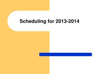 Scheduling for 2013-2014