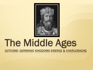 Outcome: Germanic Kingdoms Emerge & Charlemagne